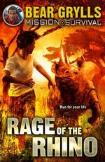 Rage of the Rhino : Bear Grylls Mission Survival : Book 7 - Bear Grylls