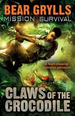 Claws of the Crocodile : Mission Survival Series : Book 5 - Bear Grylls