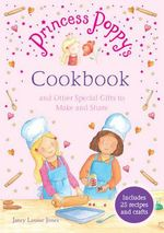 Princess Poppy's Cookbook : And Other Special Gifts to Make and Share - Janey Louise Jones