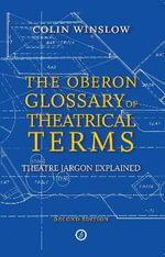 Oberon Glossary of Theatrical Terms : Theatre Jargon Explained - Colin Winslow