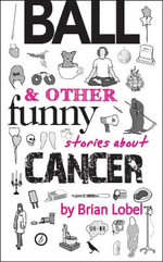 BALL & Other Funny Stories About Cancer - Brian Lobel