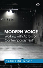Modern Voice : Working with Actors on Contemporary Text - Catherine Weate