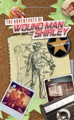The Adventures of Wound Man and Shirley - Chris Goode