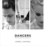 Dancers : Behind the Scenes with the Royal Ballet - Andrej Uspenski