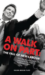 A Walk on Part : The Fall of New Labour - Chris Mullin