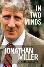 In Two Minds : a Biography of Jonathan Miller - Kate Bassett