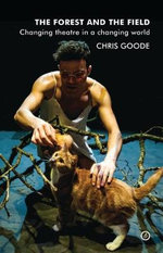 The Forest and the Field : Changing Theatre in a Changing World - Chris Goode