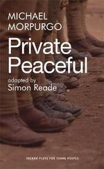 Private Peaceful : Adaptation - Michael Morpurgo