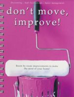 Don't Move, Improve! : Room by Room Improvements To Make The Most Of Your Home! - Sara Porter