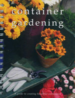Container Gardening : A Guide To Creating Beautiful Containers