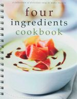 Four Ingredient Cookbook : A Collection Of Delicious Easy To Make Recipes - Stuart Adlington