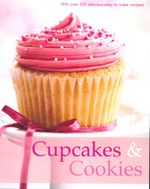 Cupcakes & Cookies : With over 200 delicious easy to make recipes! - Sara Porter
