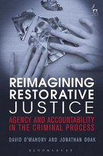 Criminal Justice and Restorative Justice : Theory, Law and Practice - David O'Mahony