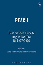 REACH - Regulation : A Handbook on Regulation (EC) No 1907/2006 on Registration, Evaluation, Authorisation and Restriction of Chemical Substances