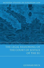 Legal Reasoning of the Court of Justice of the EU - Gunnar Beck