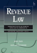 Revenue Law : Introduction to UK Tax Law; Income Tax; Capital Gains Tax; Inheritance Tax - John Tiley