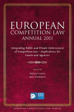 European Competition Law Annual 2011 : Integrating Public and Private Enforcement of Competition Law - Implications for Courts and Agencies