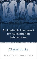 Equitable Framework for Humanitarian Intervention : The United Nations and ECOWAS - Ciaran Burke