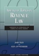Advanced Topics in Revenue Law : Corporation Tax; International and European Tax; Savings; Charities - John Tiley