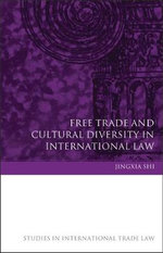 Free Trade and Cultural Diversity in International Law : A Personal Memoir - Jingxia Shi