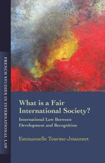 What is a Fair International Society : International Law Between Development and Recognition - Emmanuelle Jouannet