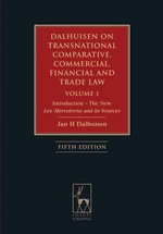 Dalhuisen on Transnational Comparative, Commercial, Financial and Trade Law : Introduction - the New Lex Mercatoria and Its Sources - Jan Dalhuisen