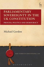 Parliamentary Sovereignty in the UK Constitution : Process, Politics and Democracy - Michael Gordon