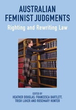 Australian Feminist Judgments Project : Righting and Re-Writing Law