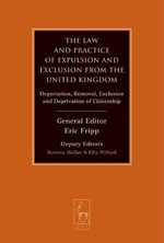 Law and Practice of Expulsion and Exclusion from the United Kingdom : Deportation, Removal, Exclusion and Deprivation of Citizenship