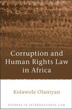 Corruption and Human Rights Law in Africa - Kolawole Olaniyan