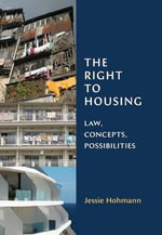 Right to Housing : Law, Concepts, Possibilities - Jessie Hohmann
