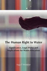 Human Right to Water : Significance, Legal Status and Implications for Water Allocation - Inga Winkler