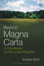Beyond Magna Carta,  : A Constitution for the United Kingdom - Andrew Blick