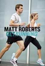 Get Running : How to Get Started, Stay Motivated and Run Your Best - Matt Roberts