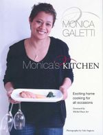 Monica's Kitchen : Exciting home cooking for all occassions - Monica Galetti