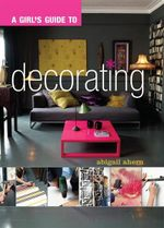 A Girl's Guide to Decorating - Abigail Ahern