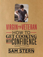 Virgin to Veteran : How To Get Cooking With Confidence - Sam Stern