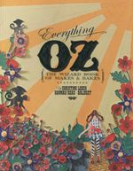 Everything Oz : The Wizard Book of Makes & Bakes - Hannah Read-Baldrey