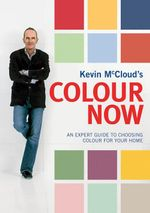 Kevin McCloud's Colour Now : An Expert Guide to Choosing Colour for Your Home - Kevin McCloud