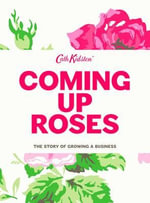 Coming Up Roses : Story of Growing a Business - Cath Kidston