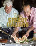 Two Greedy Italians : Savory Recipes for Wild and Cultivated Varieties - Antonio Carluccio