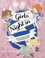 Girls' Night In : Craft, Cakes And Cocktails For The Ultimate Party - Hannah Read-Baldrey