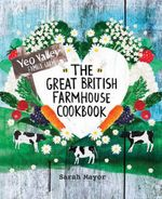 The Great British Farmhouse Cookbook  : Yeo Valley Family Farm - Sarah Mayor