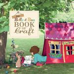 The Belle & Boo Book of Craft : 25 Enchanting Projects for Parents to Make for Their Children - Belle & Boo