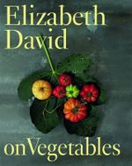 Elizabeth David on Vegetables - Elizabeth David