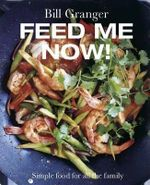 Feed Me Now! : Simple Food for All the Family - Bill Granger