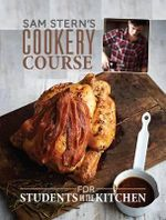 Sam Stern's Cookery Course : For Students in the Kitchen - Sam Stern