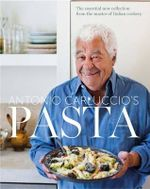 Pasta : The Essential New Collection from the Master of Italian Cookery - Antonio Carluccio