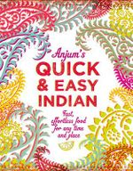 Anjum's Quick & Easy Indian : Fast, Effortless Food for Any Time and Place - Anjum Anand