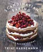 Scandinavian Baking : Loving Baking at Home - Trine Hahnemann